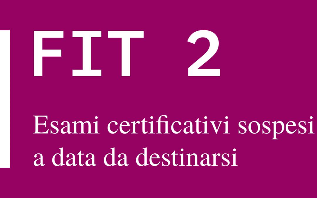 FIT 2 – Esami certificativi sospesi a data da destinarsi
